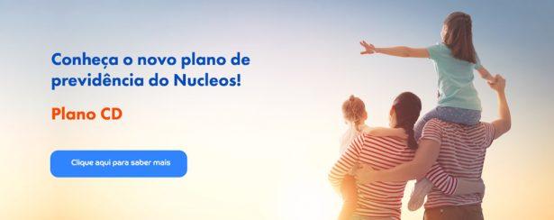 Conheça o novo plano de previdência do Nucleos! Plano CD